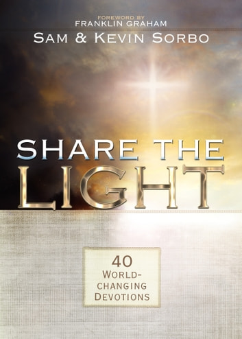Share the Light - 40 World-Changing Devotions ebook by Sam Sorbo,Kevin Sorbo