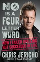 No Is a Four-Letter Word - How I Failed Spelling but Succeeded in Life ebook by Chris Jericho, Paul Stanley