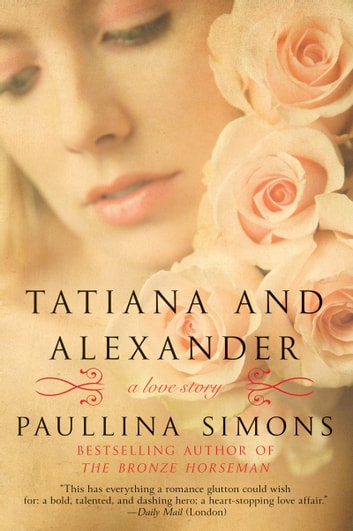Tatiana and Alexander - A Novel ebook by Paullina Simons