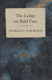 The Ledge on Bald Face ebook by Charles G. D. Roberts