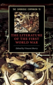 The Cambridge Companion to the Literature of the First World War ebook by Sherry, Vincent