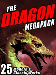 The Dragon MEGAPACK ® - 25 Modern and Classic Works ebook by Kenneth Grahame,H.P. Lovecraft