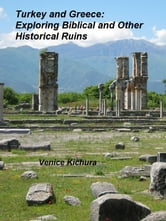 Turkey and Greece: Exploring Biblical and Other Historical Ruins ebook by Venice Kichura
