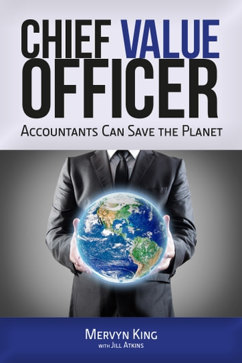 The Chief Value Officer - Accountants Can Save the Planet ebook by Mervyn King,Jill Atkins
