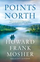 Points North - Stories eBook by Howard Frank Mosher