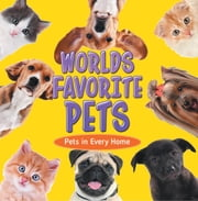 World's Favorite Pets: Pets in Every Home - Pet Books for Kids ebook by Baby Professor