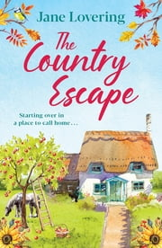 The Country Escape - An uplifting, funny, romantic read for 2021 ebook by Jane Lovering