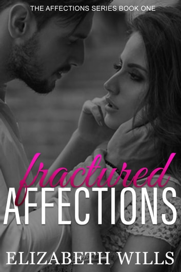Fractured Affections - The Affections Series, #1 ebook by Elizabeth Wills