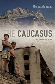 The Caucasus:An Introduction - An Introduction ebook by Thomas de Waal