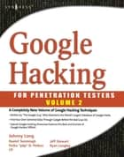 Google Hacking for Penetration Testers ebook by Johnny Long,Bill Gardner,Justin Brown