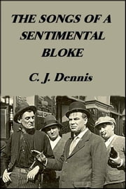 The Songs of a Sentimental Bloke ebook by C.J. Dennis