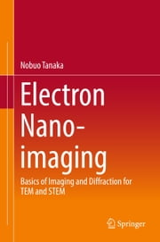 Electron Nano-Imaging - Basics of Imaging and Diffraction for TEM and STEM ebook by Nobuo Tanaka