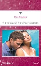 The Virgin And The Vengeful Groom ebook by Dixie Browning