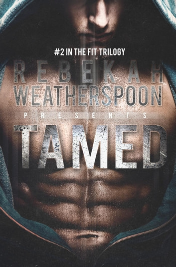 Tamed - The Fit Trilogy, #2 ebook by Rebekah Weatherspoon