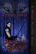 Dragon Sword ebook by Richard Dawes