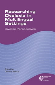 Researching Dyslexia in Multilingual Settings - Diverse Perspectives ebook by Deirdre Martin