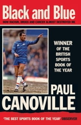 Black and Blue - How Racism, Drugs and Cancer Almost Destroyed Me ebook by Paul Canoville