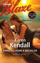 Bringing Home a Bachelor ebook by Karen Kendall