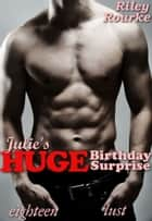 Julie's Huge Birthday Surprise (Eighteen Lust) ebook by Riley Rourke,Francis Ashe