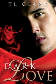 Dark Love ebook by TL Clark
