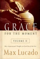 Grace for the Moment Volume II ebook by Max Lucado