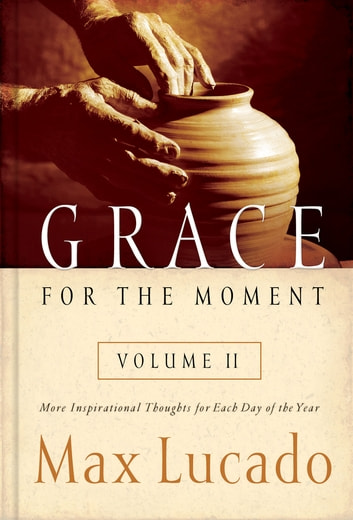 Grace for the Moment Volume II - More Inspirational Thoughts for Each Day of the Year ebook by Max Lucado