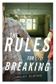 The Rules for Breaking ebook by Ashley Elston