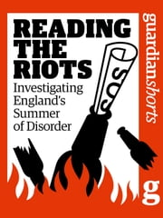 Reading the Riots - Investigating England's Summer of Disorder ebook by The Guardian