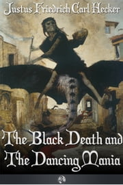 The Black Death and the Dancing Mania ebook by J. F. C. Hecker
