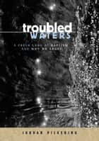 Troubled Waters: A Fresh Look At Baptism And Why We Argue ebook by Jordan Pickering