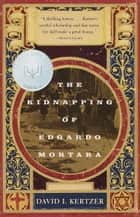 The Kidnapping of Edgardo Mortara ebook by David I. Kertzer