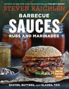 Barbecue Sauces, Rubs, and Marinades--Bastes, Butters & Glazes, Too 電子書 by Steven Raichlen