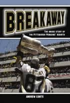 Breakaway - The Inside Story of the Pittsburgh Penguins' Rebirth ebook by Andrew Conte
