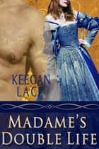 Madame's Double Life ebook by Keegan Lace