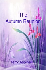 The Autumn Reunion ebook by Terry Aspinall