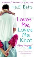 Loves Me, Loves Me Knot - A Funny Sexy Yarn ebook by Heidi Betts
