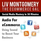 Audio for eCommerce - Using Sound to Boost Your Business audiobook by Liv Montgomery