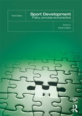 Sport Development - Policy, Process and Practice, third edition ebook by