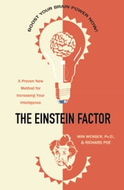 The Einstein Factor - A Proven New Method for Increasing Your Intelligence ebook by Win Wenger, Ph.D., Richard Poe