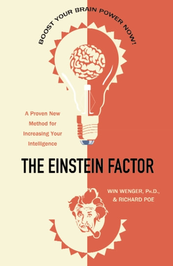The Einstein Factor - A Proven New Method for Increasing Your Intelligence ebook by Win Wenger, Ph.D.,Richard Poe