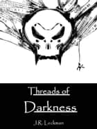 Threads of Darkness ebook by J.R. Leckman