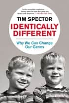 Identically Different: Why We Can Change Our Genes ebook by Tim Spector
