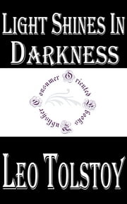 Light Shines in Darkness ebook by Leo Tolstoy