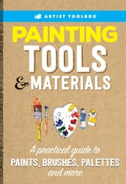 Artist's Toolbox: Painting Tools & Materials - A practical guide to paints, brushes, palettes and more ebook by Walter Foster Creative Team