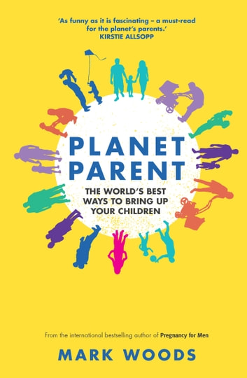 Planet Parent - The World's Best Ways to Bring Up Your Children ebook by Mark Woods