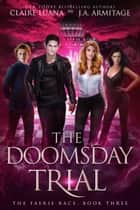 The Doomsday Trial - A Fae Adventure Romance ebook by Claire Luana, J.A. Armitage