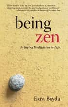Being Zen - Bringing Meditation to Life eBook by Ezra Bayda, Charlotte Joko Beck