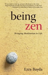 Being Zen - Bringing Meditation to Life ebook by Ezra Bayda