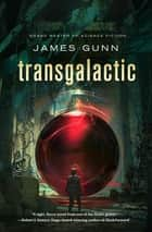 Transgalactic - A Novel ebook by James Gunn