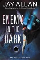Enemy in the Dark - Far Stars Book Two ebook by Jay Allan